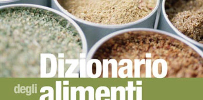 Il Dizionario degli alimenti: per gourmet e non solo